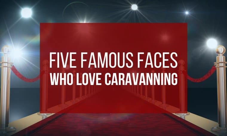 Five Famous Faces Who Love Caravanning Featured Image For Blog